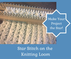 How To Decrease Stitches On A Knitting Loom : star stitch - Loom Knit Central